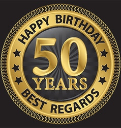 50 years happy birthday best regards gold label vector