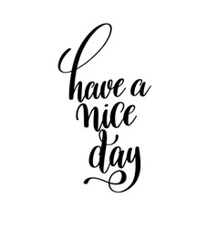 Have a nice day black and white ink hand lettering vector