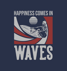 t shirt design happiness surfing skeleton vintage vector image