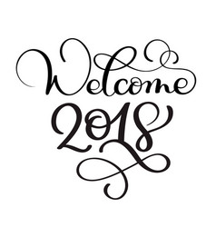 Welcome 2018 hand drawn christmas holiday text vector