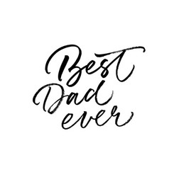 best dad ever calligraphy greeting card vector image