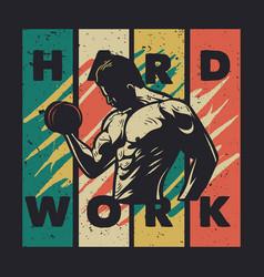 T shirt design hard work with body builder man vector