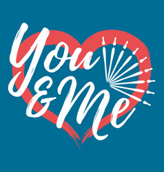 you and me with heart label font with brush vector image
