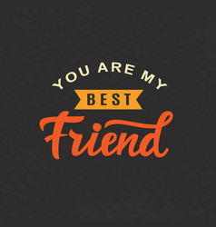 You are my best friend friendship day cute poster vector