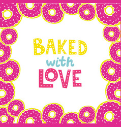 Backed with love lettering with donut frame vector