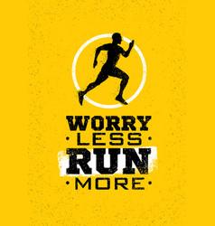 worry less run more creative sport running vector image