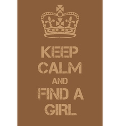 Keep Calm and Find a Girl poster vector