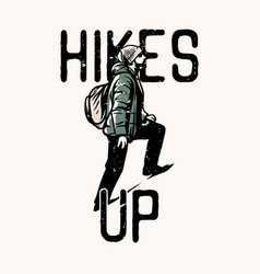 T-shirt design hikes up with hiker man stepping vector