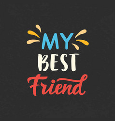 my best friend hand written brush lettering vector image