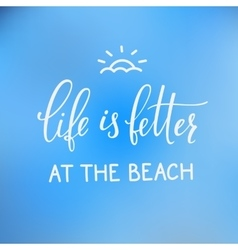 Summer lettering typography Life better the beach vector image vector image