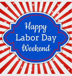 happy labor day weekend vector image
