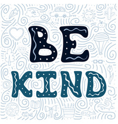 doodles and hand-drawn lettering - be kind vector image