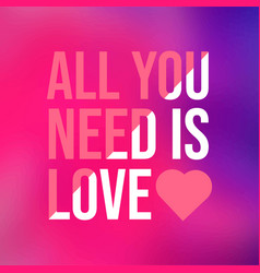 All you need is love love quote with modern vector