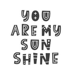 you are my sunshine summer modern lettering vector image