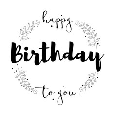 happy birthday to you handwritten lettering vector image