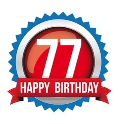 Seventy Seven years happy birthday badge ribbon vector