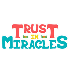 Poster with hand-drawn prase - trust in miracles vector