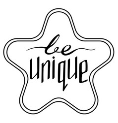 unique hand-drawn lettering with star - be unique vector image