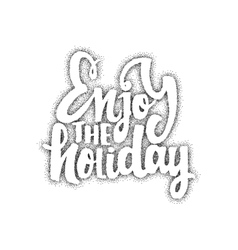 Enjoy the holiday - hand-lettering text Handmade vector