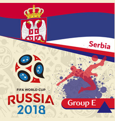 Russia 2018 wc group e serbia background vector