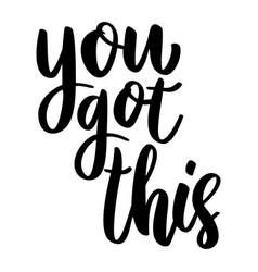 you got this lettering phrase on white background vector image