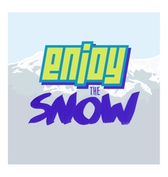 Positive lettering Enjoy the snow vector