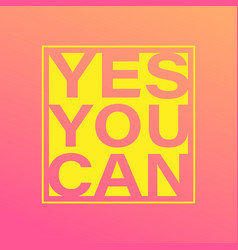 yes you can life quote with modern background vector image