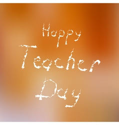 Inscription Happy teacher day vector image vector image