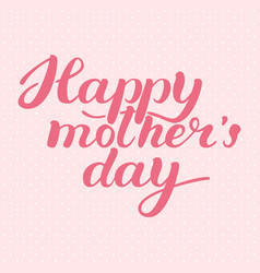 happy mother s day greeting card calligraphy vector image