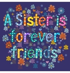 Sister is forever friend vector