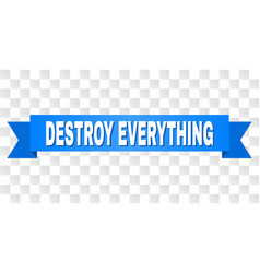 Blue tape with destroy everything text vector