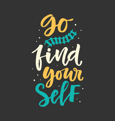 go find yourself hand drawn poster vector image