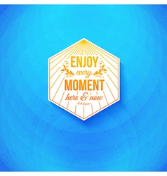 Enjoy every moment here and now vector image
