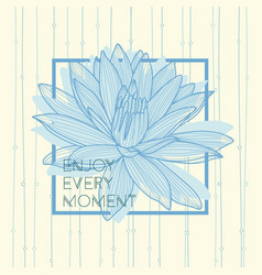 enjoy every moment quote hand drawn lotus flower vector image