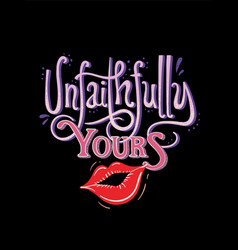 unfaithfully yours love concept t-shirt printand vector image