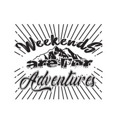 adventure quote good for cricut weekend are for vector image