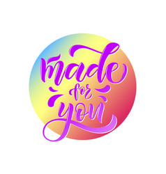 Calligraphy text made for you for clothes l vector