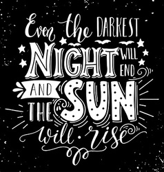 Even the darkest night will end and the sun will vector image