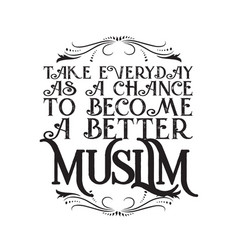 Muslim quote and saying good for t shirt take vector
