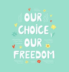our choice our freedom hand drawn lettering text vector image