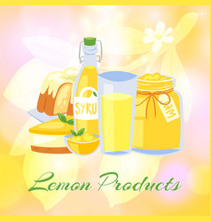 lemon juice fresh lemonade jam and lemon cake on vector image