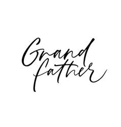 Grandfather handwritten ink pen lettering vector