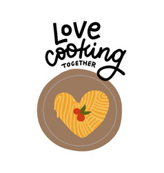 love cooking together - lettering quote print with vector image