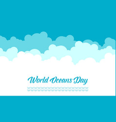 World ocean day with cloud background vector