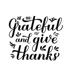 Be grateful and give thanks calligraphy hand vector