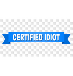 Blue ribbon with certified idiot text vector