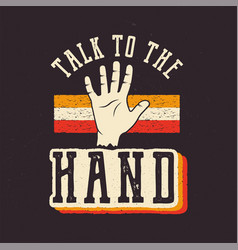Talk to the hand the 90s style label retro vector