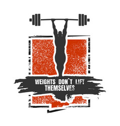 Weights dont lift themselves motivation quote vector