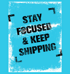 Stay focused and keep shipping creative vector