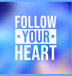 follow your heart life quote with modern vector image